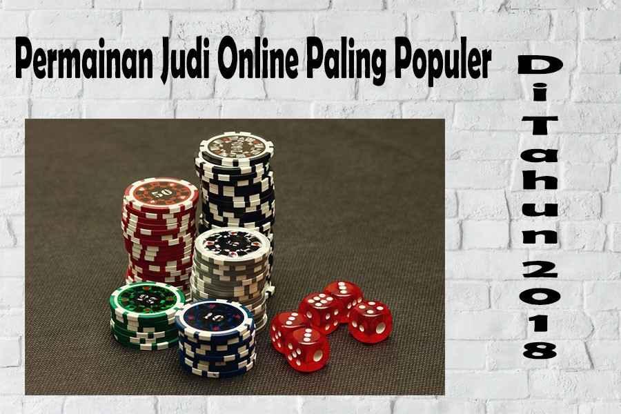 Permainan Judi Online Paling Populer Di Tahun 2018