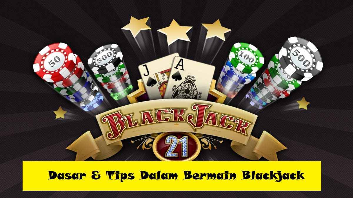 Dasar & Tips Dalam Bermain Blackjack