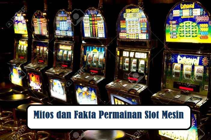 Mitos dan Fakta Permainan Slot Mesin
